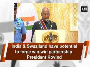 News video: India & Swaziland have potential to forge win-win partnership: President Kovind