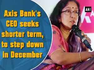 News video: Axis Bank's CEO seeks shorter term, to step down in December