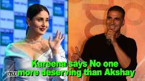 News video: Kareena on Akshay: No one more deserving than him