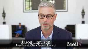 News video: Essence's Jason Harrison On Balancing Narrow Targeting And Broad Exposure