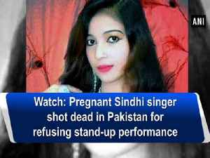 News video: Watch: Pregnant Sindhi singer shot dead in Pakistan for refusing stand-up performance