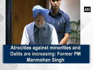 News video: Atrocities against minorities and Dalits are increasing: Former PM Manmohan Singh