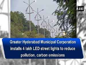 News video: Greater Hyderabad Municipal Corporation installs 4 lakh LED street lights to reduce pollution, carbon emissions