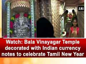 News video: Watch: Bala Vinayagar Temple decorated with Indian currency notes to celebrate Tamil New Year