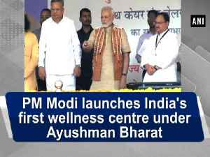 News video: PM Modi launches India's first wellness centre under Ayushman Bharat