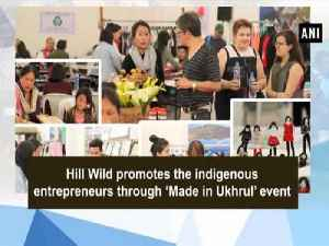 News video: Hill Wild promotes the indigenous entrepreneurs through 'Made in Ukhrul' event