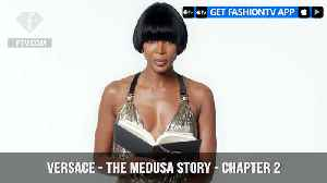 News video: The Medusa Story for Versace Chapter 2 As Told By Naomi Campbell | FashionTV | FTV