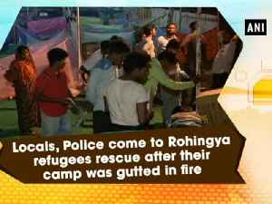 News video: Locals, Police come to Rohingya refugees rescue after their camp was gutted in fire