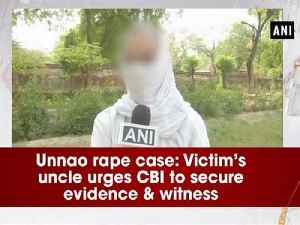 News video: Unnao rape case: Victim's uncle urges CBI to secure evidence & witness