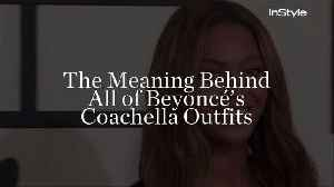 News video: The Meaning Behind All of Beyoncé's Coachella Outfits