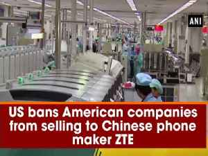 News video: US bans American companies from selling to Chinese phone maker ZTE