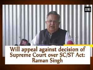 News video: Will appeal against decision of Supreme Court over SC/ST Act: Raman Singh