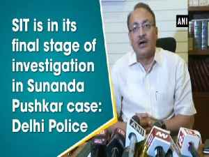 News video: SIT is in its final stage of investigation in Sunanda Pushkar case: Delhi Police