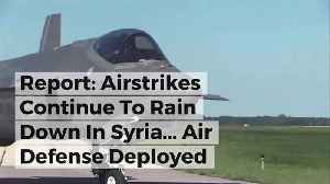 News video: Report: Airstrikes Continue To Rain Down In Syria... Air Defense Deployed