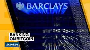 News video: Barclays May Be Banking on Bitcoin