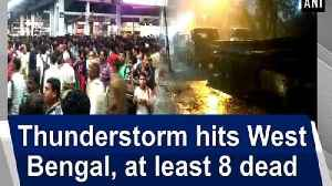 News video: Thunderstorm hits West Bengal, at least 8 dead