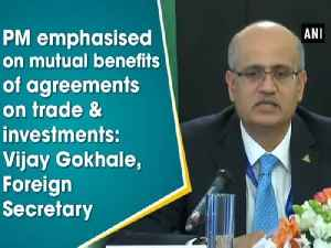 News video: PM emphasised on mutual benefits of agreements on trade and investments: Vijay Gokhale, Foreign Secretary