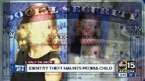 News video: A Peoria child has been dealing with identity theft for years