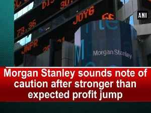 News video: Morgan Stanley sounds note of caution after stronger than expected profit jump