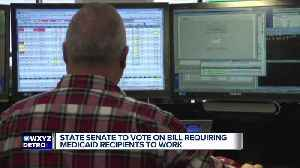 News video: Michigan Senate to vote on bill requiring Medicaid recipients to work