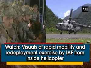 News video: Watch: Visuals of rapid mobility and redeployment exercise by IAF from inside helicopter