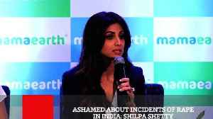 News video: Ashamed About Incidents Of Rape In India  Shilpa Shetty