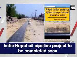 News video: India-Nepal oil pipeline project to be completed soon