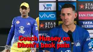 News video: IPL 2018 | Coach Hussey speaks about Dhoni's back pain