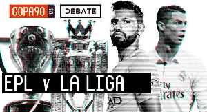 News video: Premier League vs. La Liga - What Is The Best League In The World? | COPA Debate