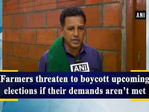 News video: Farmers threaten to boycott upcoming elections if their demands aren't met