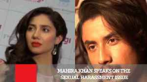 News video: Mahira Khan Speaks On The Sexual Harassment Issue