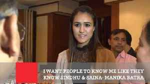 News video: I Want People To Know Me Like They Know Sindhu & Saina  : Manika Batra