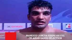 News video: Mandeep Jangra Keeps His Eye On Asian Games Selection