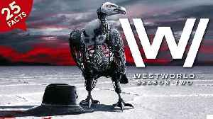 News video: 25 Facts about Westworld Season 2