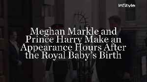 Meghan Markle and Prince Harry Make an Appearance Hours After the Royal Baby's Birth [Video]