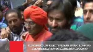 News video: Supreme Court Rejects Plea Of Swami Agnivesh Seeking Deletion Of Scenes In Padmaavat
