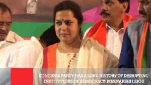 News video: Congress Party Has A Long History Of Disrupting Institutions Of Democracy  : Meenakshi Lekhi