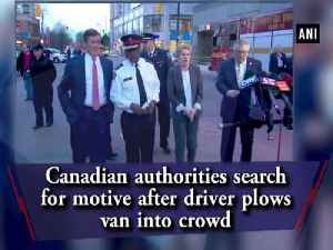 News video: Canadian authorities search for motive after driver plows van into crowd