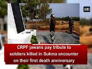 News video: CRPF jawans pay tribute to soldiers killed in Sukma encounter on their first death anniversary