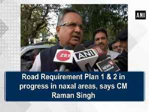 News video: Road Requirement Plan 1 and 2 in progress in naxal areas, says CM Raman Singh
