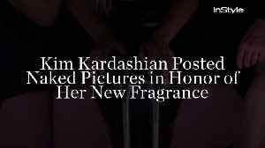 News video: Kim Kardashian Posted Naked Pictures in Honor of Her New Fragrance