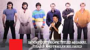 News video: Sanjay Dutt Biopic Titled As Sanju, Teaser And Trailer Released