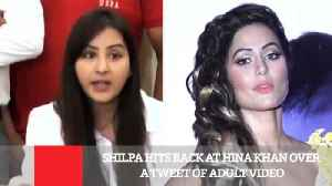 News video: Shilpa Hits Back At Hina Khan Over A Tweet Of Adult Video