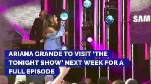 News video: Ariana Grande to Visit 'The Tonight Show' For a Full Episode