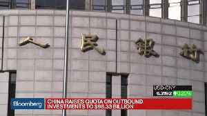 News video: China Loosens Grip on Outflows, Raises Outbound Investing Quota