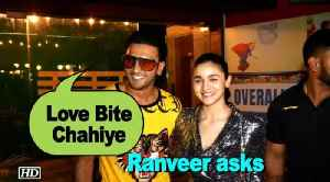 "News video: Ranveer Singh asks ""Love Bite Chahiye"" 