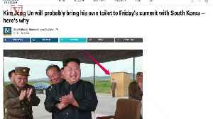 News video: Kim Jong-un Will Bring His Own Toilet To His Summit With South Korea: Report