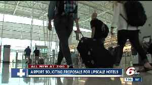 News video: Indy airport wants to build 'first-class' hotel near the main terminal