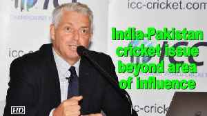 News video: India-Pakistan cricket issue beyond area of influence: ICC