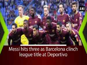 News video: Messi hits three as Barcelona clinch league title at Deportivo